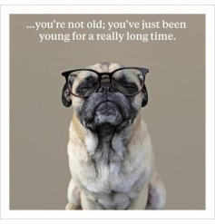 You're not old; you've just been young for a really long time. A humorous photographic card by ICON.