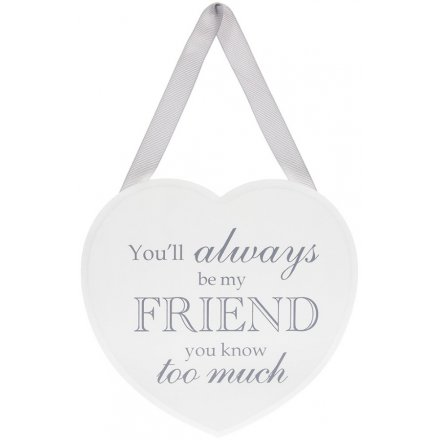 Grey and White Heart Plaque - Always Be My Friend