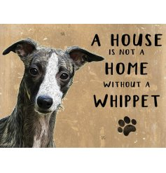 House Not A Home Metal Sign - Whippet   Complete with an adorable Whippet printed picture and added scripted text