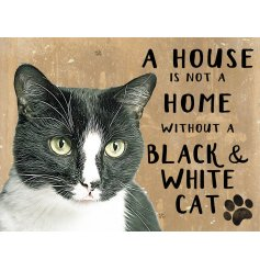 A charming metal sign featuring a Black and White Cat print and added scripted text