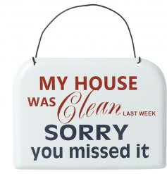 My House was Clean Last Week. Sorry You Missed It. A humorous vintage metal sign with a bold slogan.