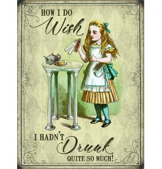 A whimsical printed metal sign in a Vintage theme, complete with a fond Alice In Wonderland design and added script tex