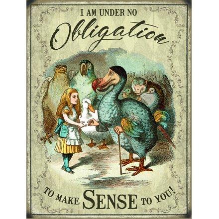 Alice In Wonderland Metal Sign - Under No Obligation