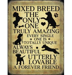 A mini metal sign featuring a distressed inspired edging and bold quote text about our much loved Mixed Breed Dogs