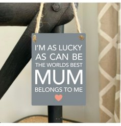 I'm as lucky as can be. The world's best mum belongs to me.