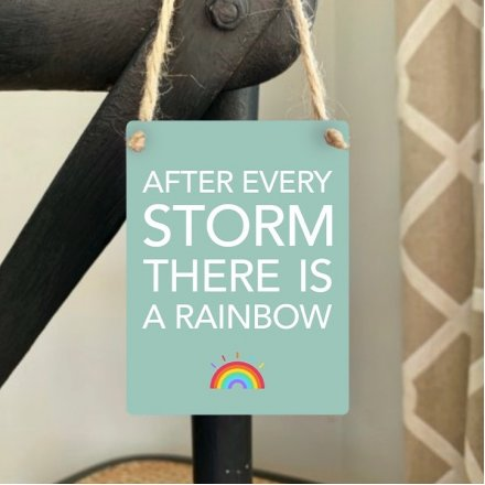 After every storm there is a rainbow. A positive mini metal sign with a cute and colourful sentiment slogan.