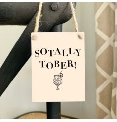 "A quirky and comical Mini Metal Sign with a bold ""Sotally Tober"" text decal and motif to finish"