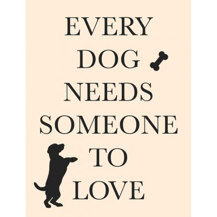 Large Metal Every Dog Needs Someone To Love Sign, 20cm